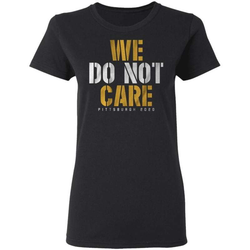 we do not care Pittsburgh 2020 T shirt