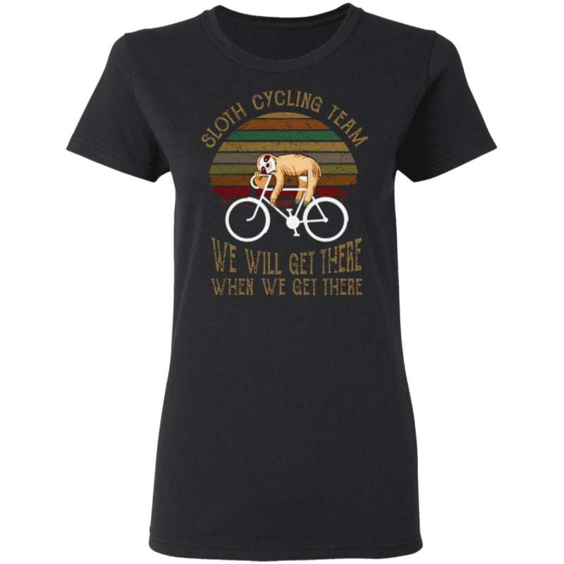 Sloth Cycling Team We Will Get There When We Get There T-Shirt
