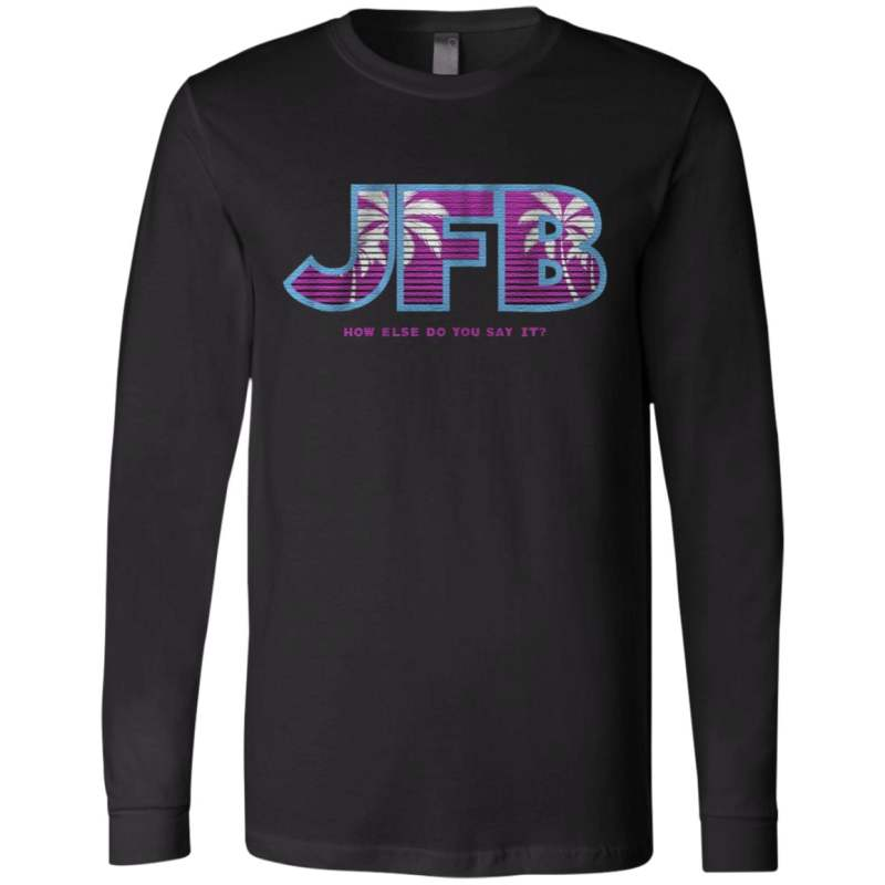 Jfb How else do you say it T Shirt