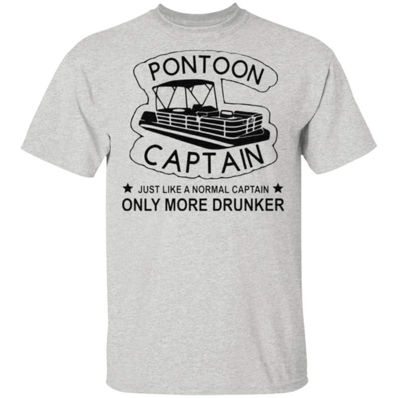 Pontoon Captain Just Like A Normal Captain Only More Drunker t shirt