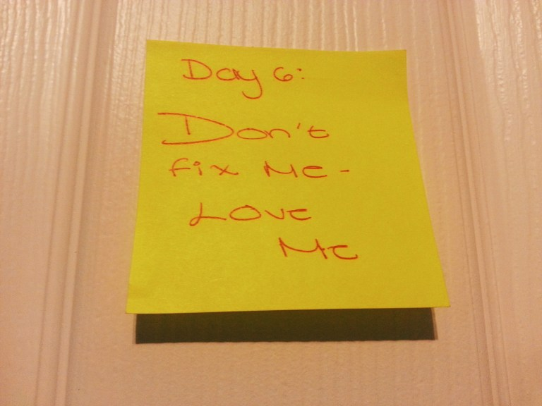 Day 6: Don't Fix Me, Love Me