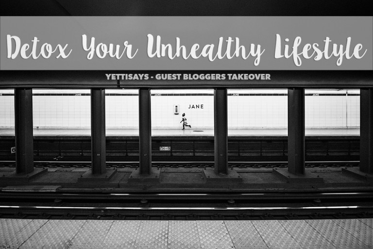 Guest Bloggers Takeover // Detox Your Unhealthy Lifestyle
