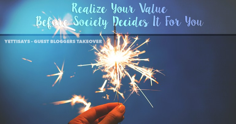 Guest Bloggers Takeover // Realize Your Value Before Society Decides It For You