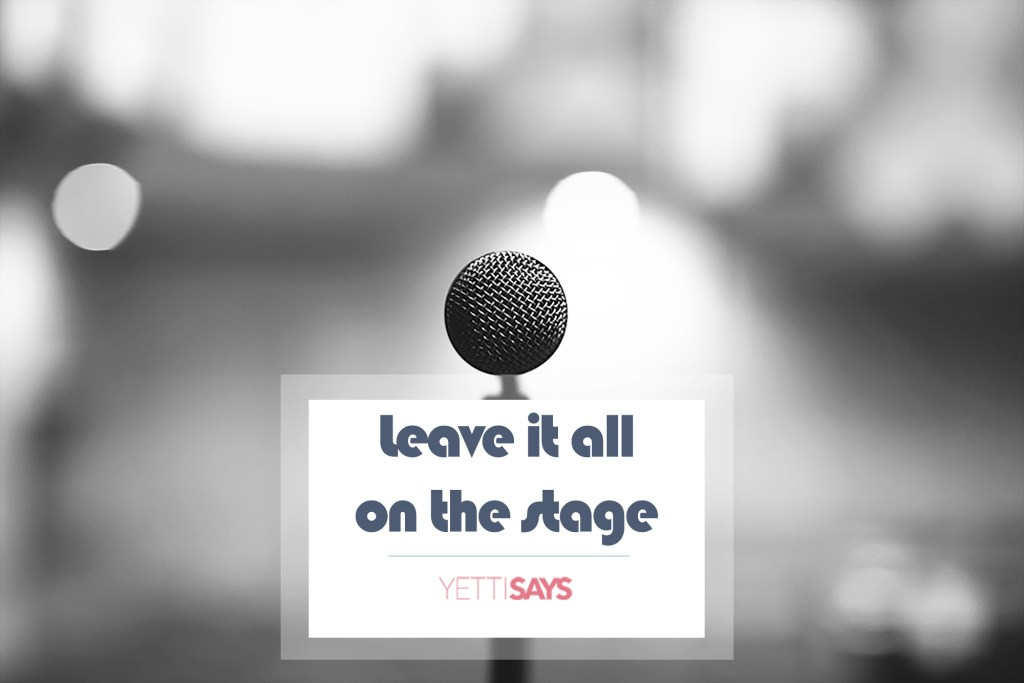 Leave It All On The Stage
