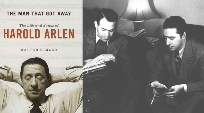 The Man That Got Away: The Life & Songs of Harold Arlen
