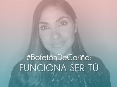 #BofetónDeCariño: Funciona Ser Tú