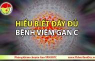 Hiểu biết đầy đủ và tìm hiểu sâu hơn về bệnh viêm gan C