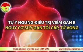 [Cảnh báo] Tự ý ngưng điều trị viêm gan B - Nguy cơ suy gan tối cấp, tử vong