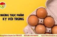 Những thực phẩm kỵ với trứng không phải ai cũng biết