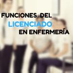 FUNCIONES DEL LICENCIADO EN ENFERMERÍA.