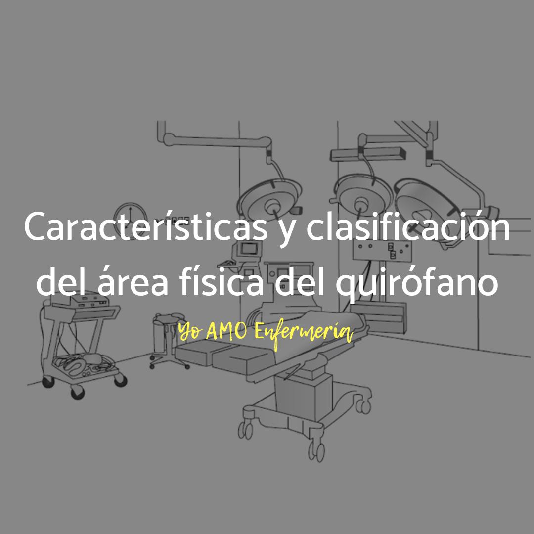 Quirófano características y clasificación del área física