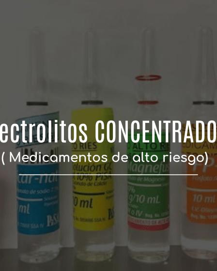 Electrólitos concentrados, medicamentos de alto riesgo.