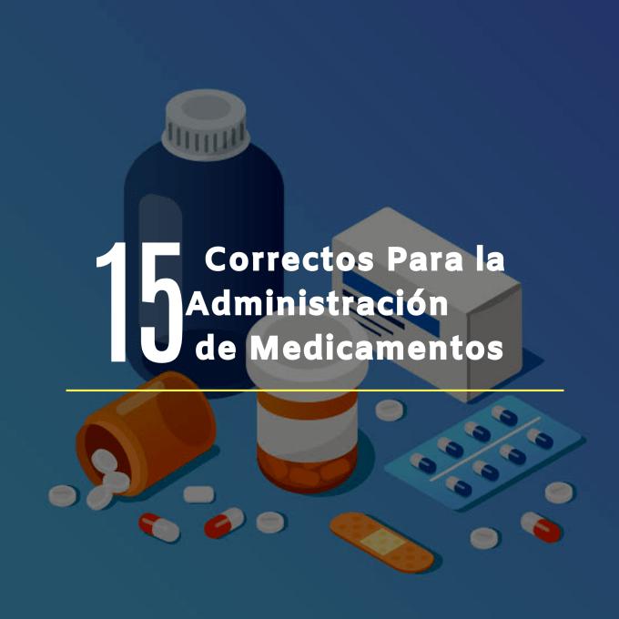 15 correctos en la administración de medicamentos se refiera a la reglas de seguridad que se deben de llevar a cabo cuando se suministra un fármaco.