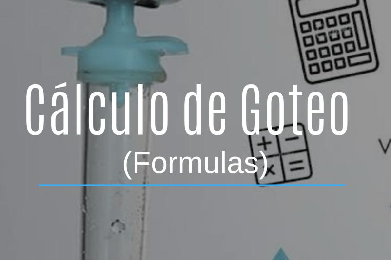 CALCULO DE GOTEO DE LAS SOLUCIONES (FORMULA)