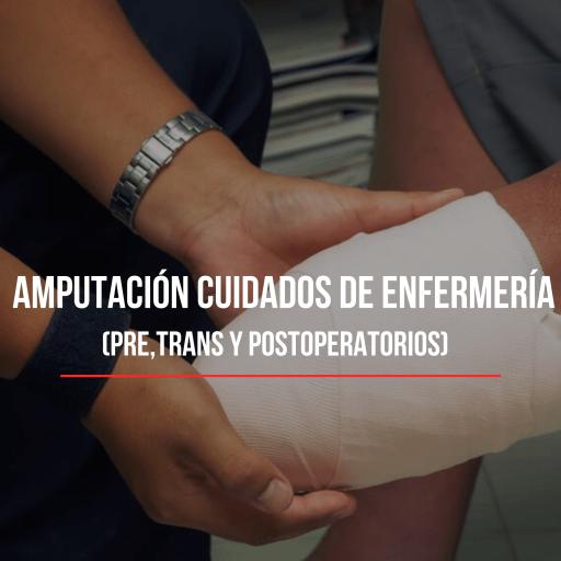 AMPUTACIÓN CUIDADOS DE ENFERMERÍA EN FASES OPERATORIAS