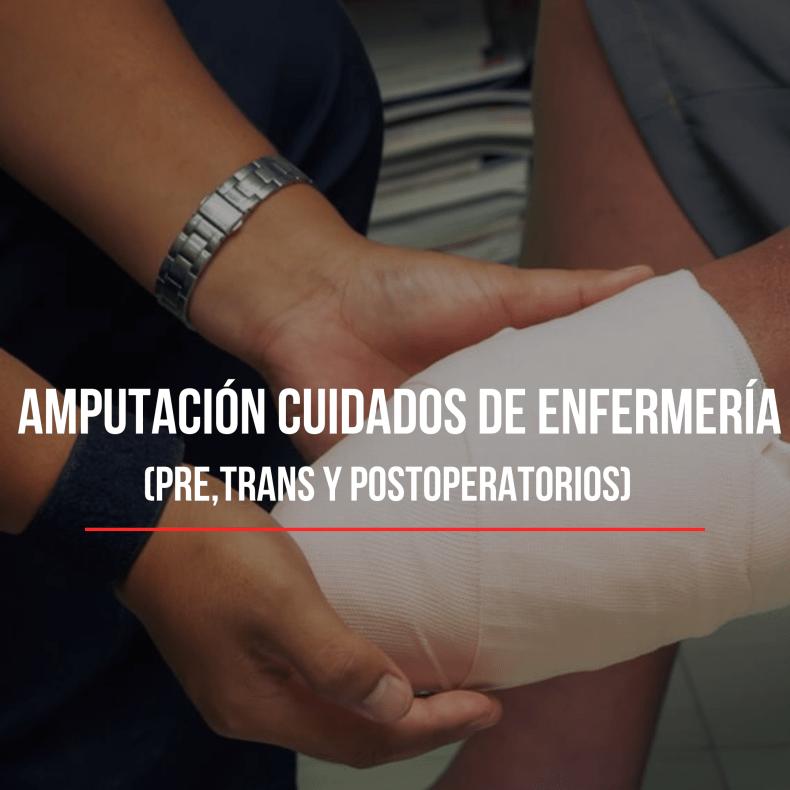 Amputación cuidados de enfermería pre, trans y post- operatorios