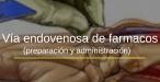 Vía Endovenosas de Fármacos Preparación y Administración
