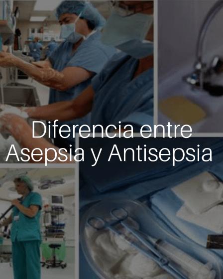 Diferencia entre asepsia y antisepsia