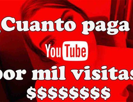 Cuanto paga Youtube por cada 1000 visitas