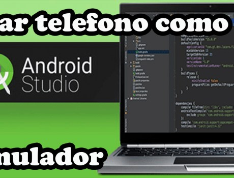 COMO USAR UN TELÉFONO ANDROID COMO EMULADOR EN ANDROID STUDIO