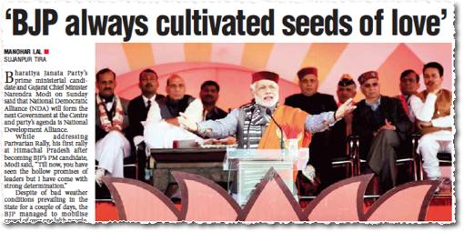 ...אבל לא איש כמודי ישעה למשׂטינים. בנאום בחירות בצפון הודו, כשהוא חובש מגבעת מסורתית של בני המקום, הכריז מודי שמפלגתו (BJP) ״תמיד טיפחה זרעים של אהבה״ (בעתון Pioneer, המופיע בעיר לאקנאו)