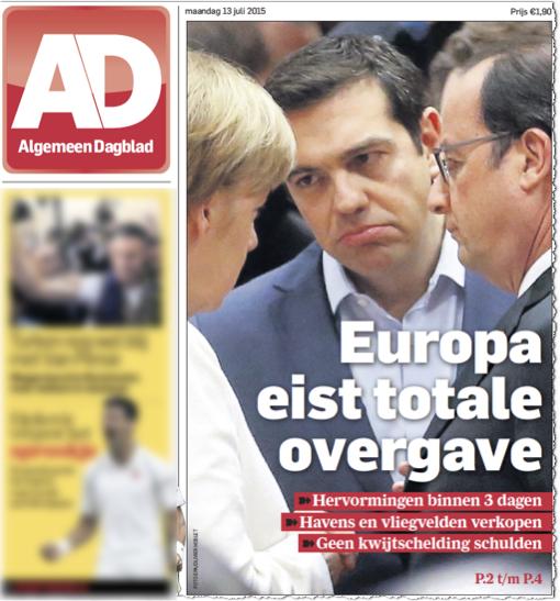 ״אירופה תובעת כניעה מלאה״, מכריז העתון ההוטלנדי AD, שלושה-עשר ביולי 2015, על רקע הסתודדותם של שלושה דוברי אנגלית-לא-מהוקצעת, הנשיא אולאנד, הקנצלרית מרקל וראש הממשלה ציפראס