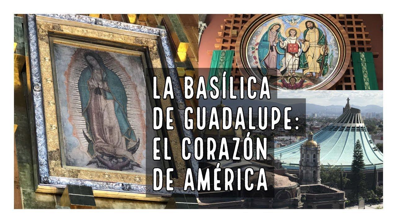 La Basílica de Guadalupe, el Corazón de América