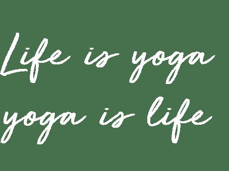Life is Yoga, Yoga is Life