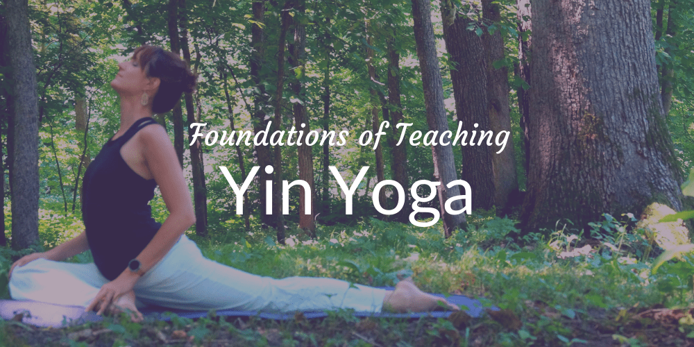 Foundations of Teaching Yin Yoga