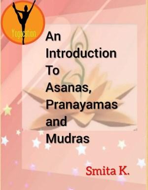 An Introduction to Asanas, Pranayama and Mudras