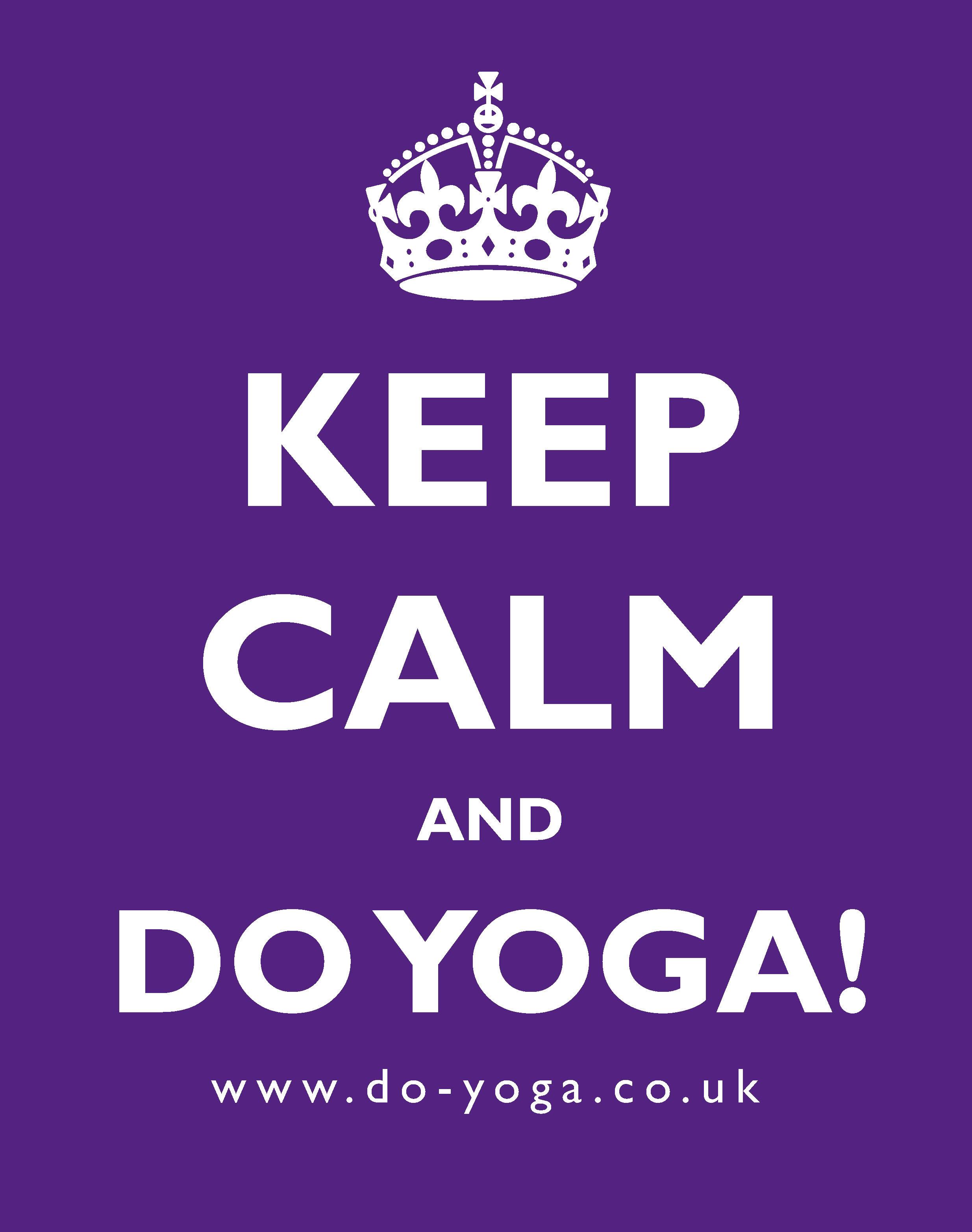 KEEP CALM AND DO YOGA Do Yoga