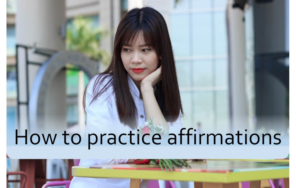 How to practice affirmations