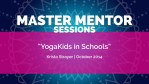 Master Mentor Session: YogaKids in Schools
