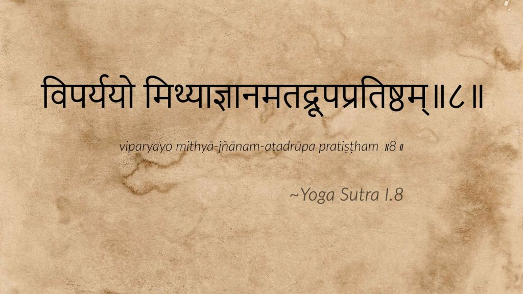 Yoga Sutra I.8 - Cognition pervertie