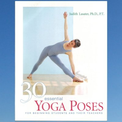 30 Essential Yoga Poses: For Beginning Students and Their Teachers – Judith Lasater