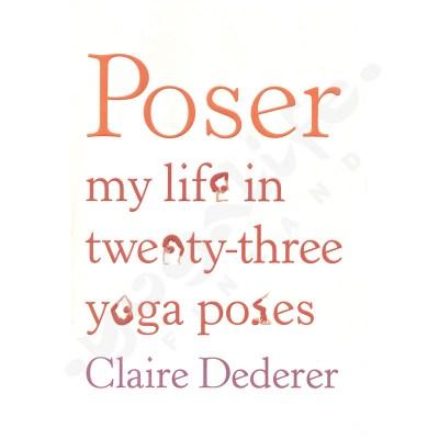 Poser: My Life in Twenty-Three Yoga Poses – Dederer, Claire