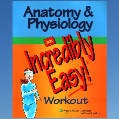 Anatomy & Physiology: An Incredibly Easy! Workout