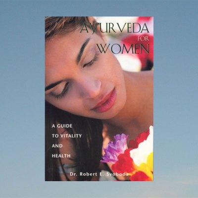 Ayurveda for women –  Robert E. Svoboda