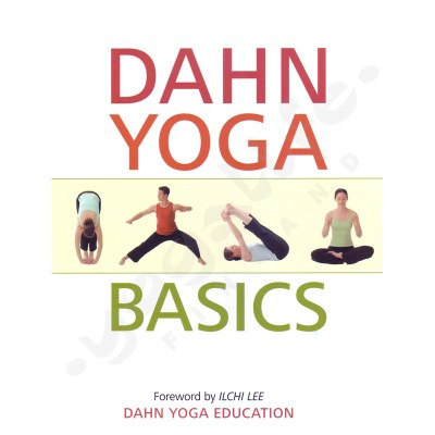 Dahn Yoga Basics: A Complete Guide to the Meridian Stretching, Breathing Exercises, Energy Work, Relaxation, and Meditation