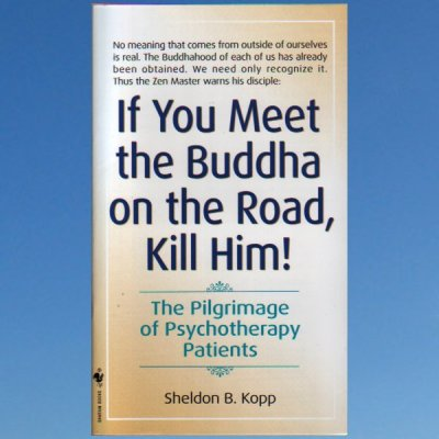 If You Meet the Buddha on the Road, Kill Him: The Pilgrimage of Psychotherapy Patients – Sheldon Kopp