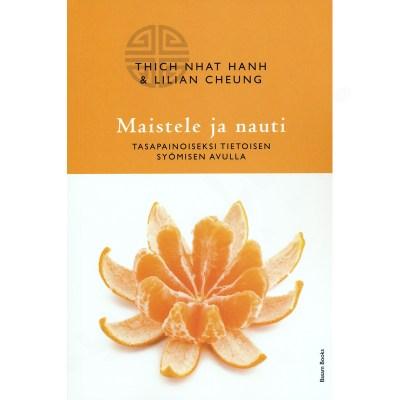 Maistele ja nauti – tasapainoiseksi tietoisen syömisen avulla – Thich Nhat Hanh & Lilian Cheung