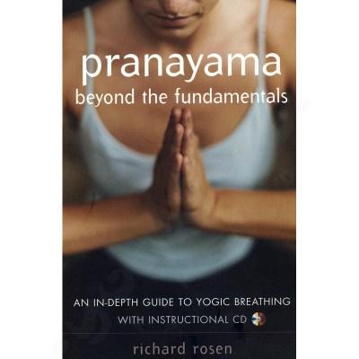 Pranayama Beyond the Fundamentals: An In-Depth Guide to Yogic Breathing + CD – Richard Rosen