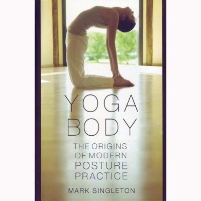 Yoga Body: The Origins of Modern Posture Practice – Mark Singleton