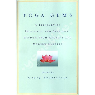 Yoga Gems: A Treasury of Practical and Spiritual Wisdom from Ancient and Modern Masters  – Georg Feuerstein
