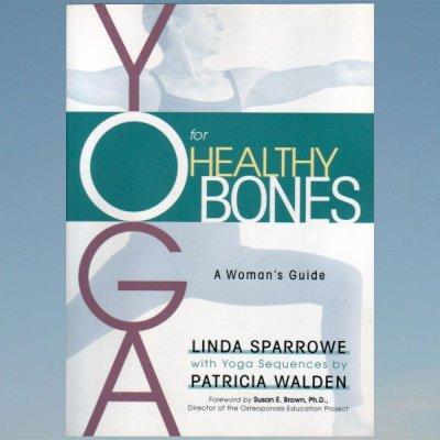 Yoga for Healthy Bones: A Woman's Guide  –  Linda Sparrowe  – Patricia Walden
