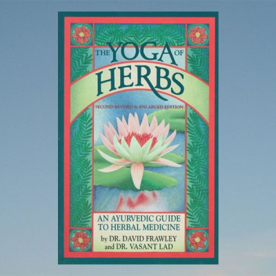 Yoga of herbs-An ayurvedic guide to herbal medicine – David Fraw