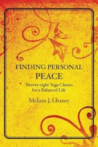 'Finding Personal Peace Twenty-eight Yoga Classes for a Balanced Life' Written by Melissa J. Chaney