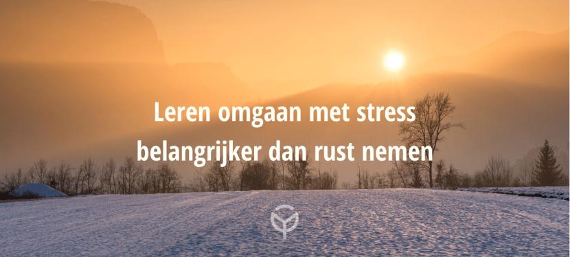 Leren omgaan met stress is belangrijker dan rust nemen