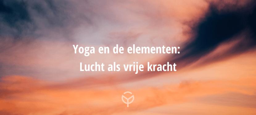 Yoga en de elementen: lucht als vrije kracht