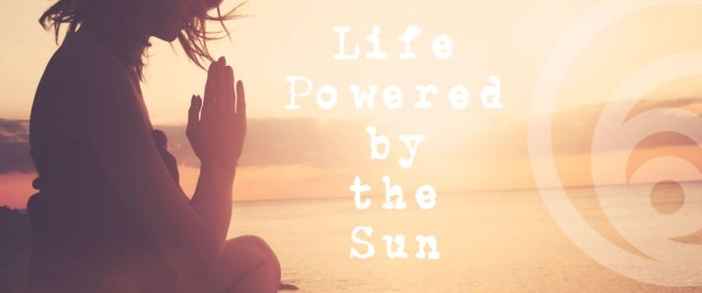 Life Powered by the Sun